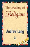 The Making of Religion, Andrew Lang, 1421897938
