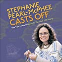 Stephanie Pearl-McPhee Casts Off: The Yarn Harlot's Guide to the Land of Knitting Audiobook by Stephanie Pearl-McPhee Narrated by Stephanie Pearl-McPhee