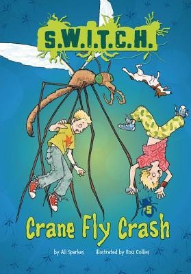 [ { CRANE FLY CRASH (S.W.I.T.C.H. #05) } ] by Sparkes, Ali (AUTHOR) May-01-2013 [ Library Binding ]