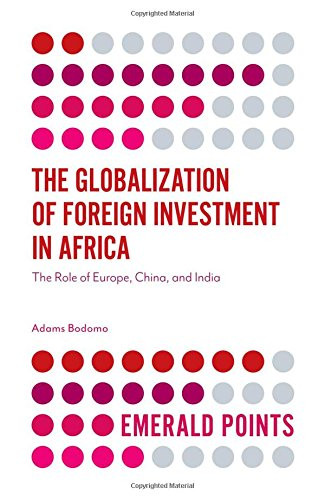 Search : The Globalization of Foreign Investment in Africa: The Role of Europe, China, and India (Emerald Points)