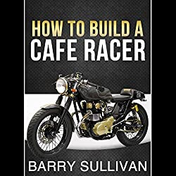How to Build Your Own Cafe Racer