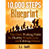 10,000 Steps Blueprint - The Daily Walking Habit for Healthy Weight Loss and Lifelong Fitness
