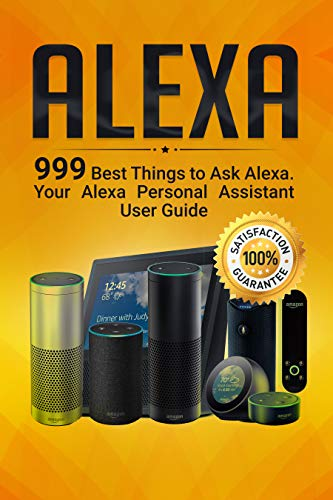 Alexa: 999 Best Things to Ask Alexa. Your Alexa Personal Assistant User Guide (Best Choice Products Customer Service Number)