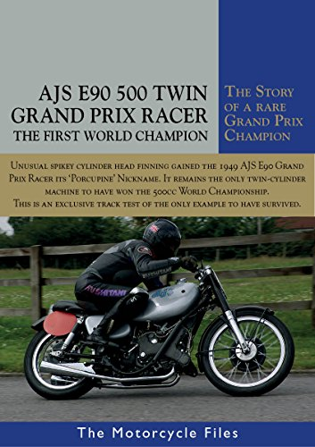 AJS E90 PORCUPINE GRAND PRIX 500: THE FIRST WORLD CHAMPION IN 1949 (The Motorcycle Files Book 25)