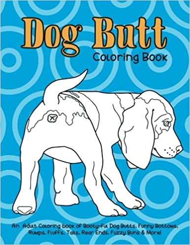 Amazon Dog Butt Coloring Book An Adult Of Booty Ful Butts Funny Bottoms Rumps Fluffs Rear Ends Fuzzy Buns More