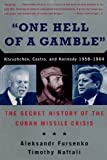 One Hell of a Gamble: Khrushchev, Castro, and Kennedy, 1958-1964: The Secret History of the Cuban Missile Crisis