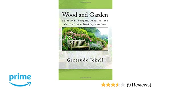 Wood and Garden: Notes and Thoughts, Practical and Critical, of a