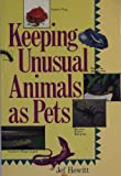 Keeping Unusual Animals As Pets, Jef Hewitt, 0806972793
