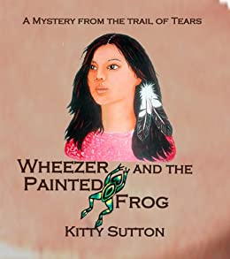Wheezer And the Painted Frog (Mysteries From the Trail of Tears Book 1) by [Sutton, Kitty ]
