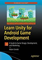 Learn Unity for Android Game Development: A Guide to Game Design, Development, and Marketing Front Cover