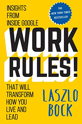 Work Rules!: Insights from Inside Google That Will Transform How You Live and Lead (Best Appraisal Management Companies To Work For)