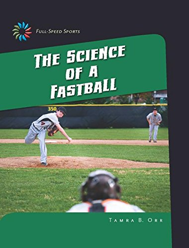 The Science of a Fastball (21st Century Skills Library: Full-Speed Sports) pdf epub