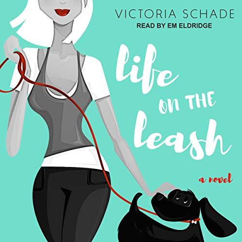Life on the Leash: A Novel