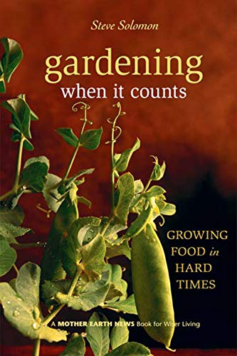 Gardening When It Counts: Growing Food in Hard Times (Mother Earth News Wiser Living Series Book 5) by [Solomon, Steve]