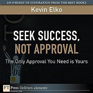 Seek Success, Not Approval Audiobook