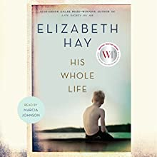 His Whole Life Audiobook by Elizabeth Hay Narrated by Susan Coyne