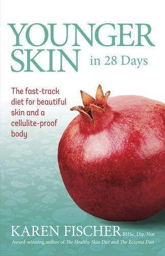 Younger Skin in 28 Days: The Fast-track Diet for Beautiful Skin and a Cellulite-proof Body by Karen Fischer (2013-10-01)