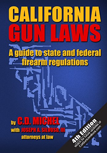 California Gun Laws: A Guide to State and Federal Firearm Regulations (Fourth Edition) (Daily Sale Coupon)