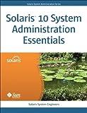 Solaris 10 System Administration Essentials (Oracle Solaris System Administration Series)