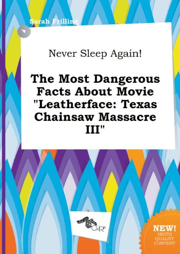 Never Sleep Again! the Most Dangerous Facts about Movie Leatherface: Texas Chainsaw Massacre III