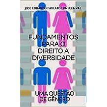 FUNDAMENTOS PARA O DIREITO A DIVERSIDADE: UMA QUESTÃO DE GÊNERO (Portuguese Edition)