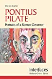 Pontius Pilate: Portraits of a Roman Governor (Interfaces series)