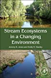 Stream Ecosystems in a Changing Environment, Jones, Jeremy B. and Stanley, Emily, 0124058906