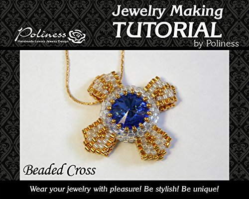 Delica Beaded Jewelry (DIY Jewelry making Guide Beaded Cross, Practical Step by step Guide on How to make Handmade Beaded Pendant with Swarovski, Toho bead and Miyuki Delica Beads)