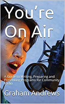 You're On Air: A Guide to Writing, Preparing and Presenting Programs for Community Radio by [Andrews, Graham]