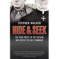 Hide And Seek: The Irish Priest In The Vatican Who Defied The Nazi Command. The Dramatic True Story Of Rivalry And…