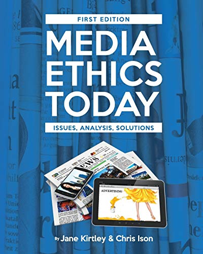 Media Ethics Today: Issues, Analysis, Solutions