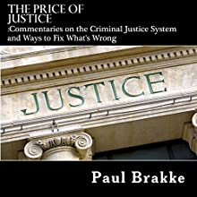 The Price of Justice: Commentaries on the Criminal Justice System and Ways to Fix What's Wrong Audiobook by Paul Brakke Narrated by Richard Peterson