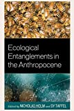 img - for Ecological Entanglements in the Anthropocene (Ecocritical Theory and Practice) book / textbook / text book