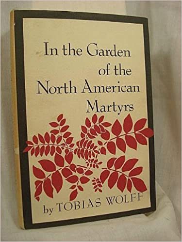 In The Garden Of Teh North American Martyrs Tobias Wolff Amazon