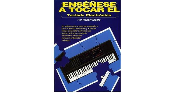 Ensenese A Tocar El Teclado Electronico (Spanish Edition): Robert Moore: 0728941755628: Amazon.com: Books