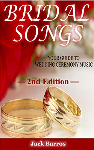 Bridal Songs: Your Guide to Wedding Ceremony Music (Wedding Songs and  Ceremonies Book 2)