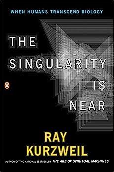 Kurzweil, R: The Singularity Is Near: When Humans Transcend Biology