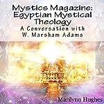 Egyptian Mystical Theology: A Conversation with W. Marsham Adams: Mystics Magazine | Marilynn Hughes,W. Marsham Adams
