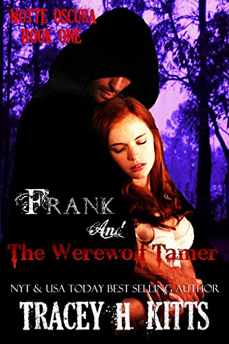 Frank and The Werewolf Tamer (Dark Fantasy Vampire Romance) (Notte Oscura Book 1) by [Kitts, Tracey H.]