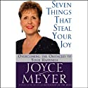 Seven Things That Steal Your Joy: Overcoming the Obstacles to Your Happiness Audiobook by Joyce Meyer Narrated by Joyce Meyer