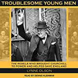 #5: Troublesome Young Men: The Rebels Who Brought Churchill to Power and Helped Save England