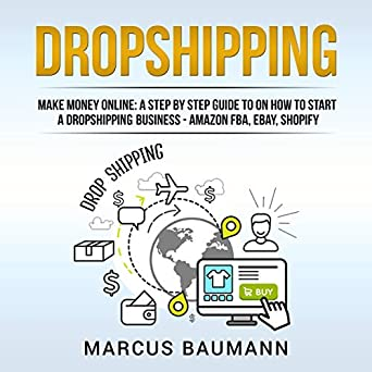 Dropshipping: Make Money Online: A Step by Step Guide on How to