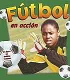Futbol En Accion / Soccer in Action (Deportes En Accion / Sports in Action) (Spanish Edition)