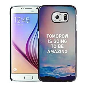 NEW Unique Custom Designed Samsung Galaxy S6 Phone Case With Tomorrow Is Going To Be Amazing_Black Phone Case