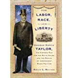 img - for [(For Labor, Race, and Liberty: George Edwin Taylor, His Historic Run for the White House, and the Making of Independent Black Poli )] [Author: Bruce Mouser] [Jan-2011] book / textbook / text book
