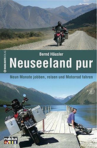 Neuseeland Pur  Neun Monate Jobben Reisen Und Motorrad Fahren