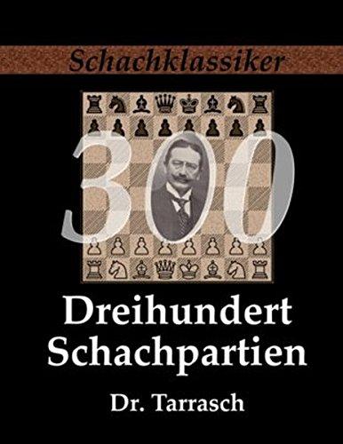 Dreihundert Schachpartien: Ein Lehrbuch des Schachspiels für geübte Spieler (Schachklassiker)