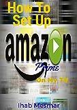How To Setup Amazon Prime On My TV: Amazon Prime TV, Amazon Echo, Amazon Stick, Amazon Fire Stick, Amazon Smile