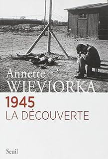 1945, la découverte, Wieviorka, Annette