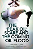 "The ""Peak Oil"" Scare and the Coming Oil Flood"